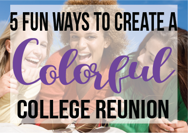 Five Fun Ways to Create a Colorful College Reunion